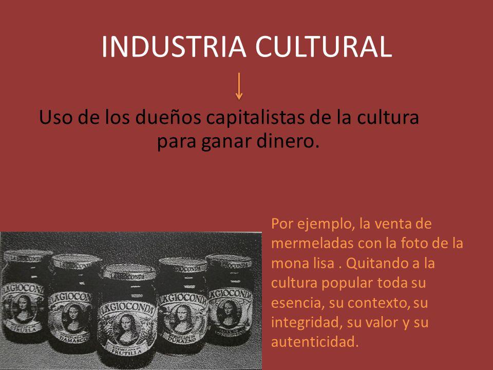 Uso de los dueños capitalistas de la cultura para ganar dinero.