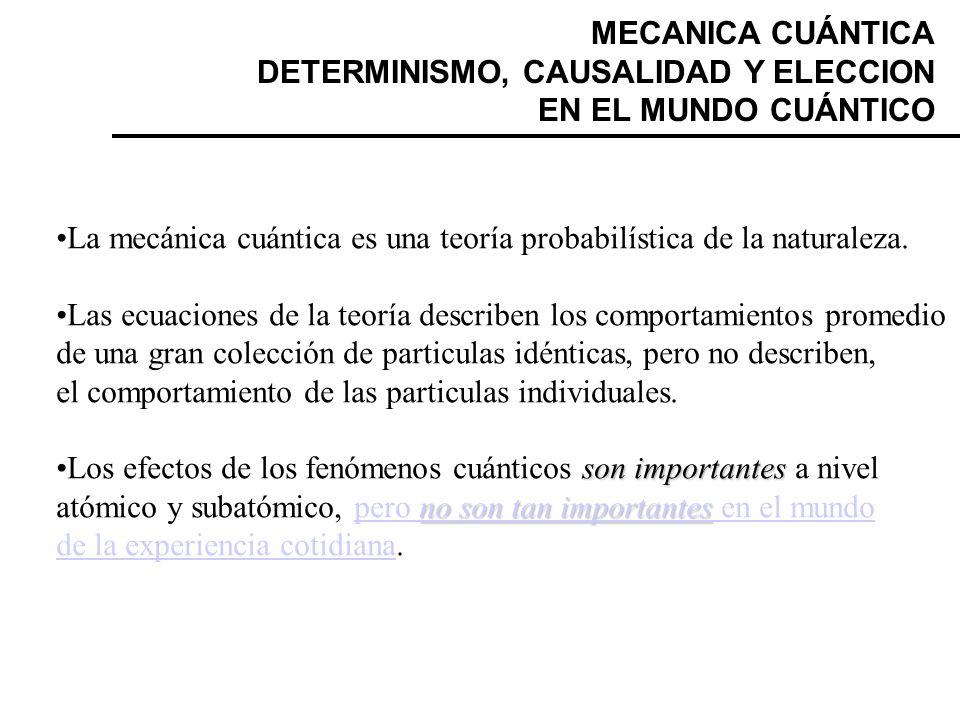MECANICA CUÁNTICA DETERMINISMO, CAUSALIDAD Y ELECCION EN EL MUNDO CUÁNTICO. La mecánica cuántica es una teoría probabilística de la naturaleza.