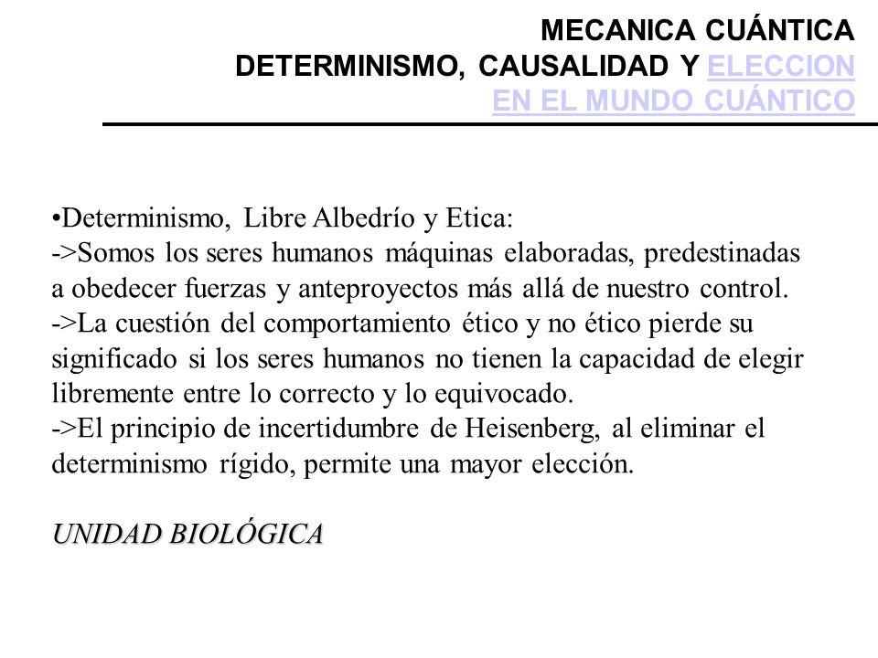 MECANICA CUÁNTICA DETERMINISMO, CAUSALIDAD Y ELECCION EN EL MUNDO CUÁNTICO. Determinismo, Libre Albedrío y Etica: