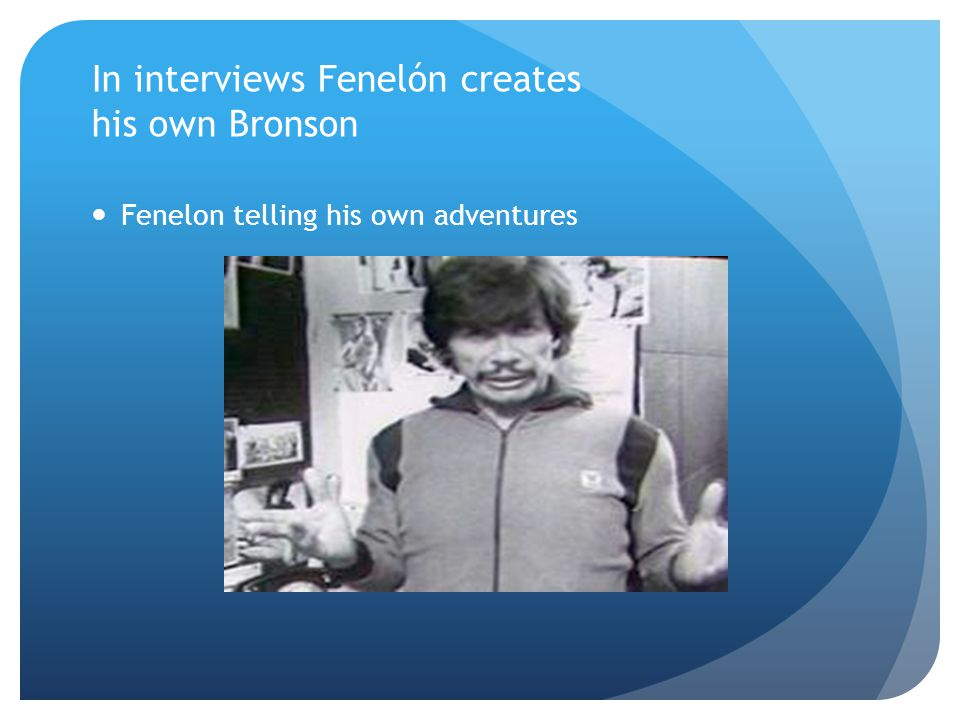 In interviews Fenelón creates his own Bronson