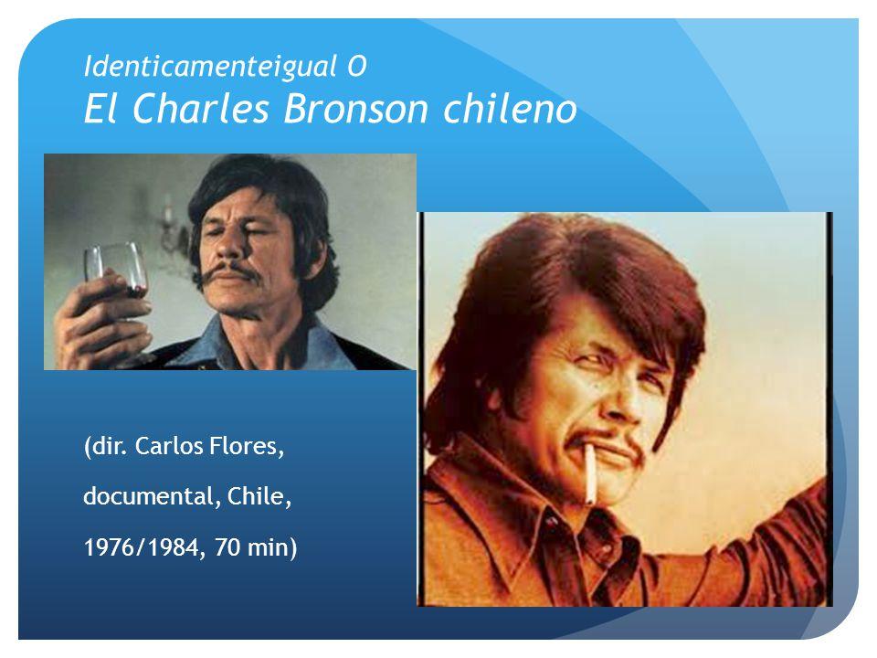 Identicamenteigual O El Charles Bronson chileno