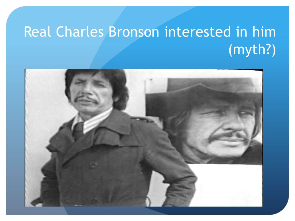 Real Charles Bronson interested in him (myth )