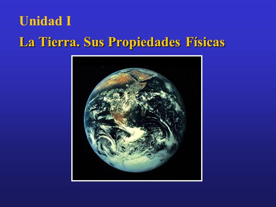 Unidad I La Tierra. Sus Propiedades Físicas