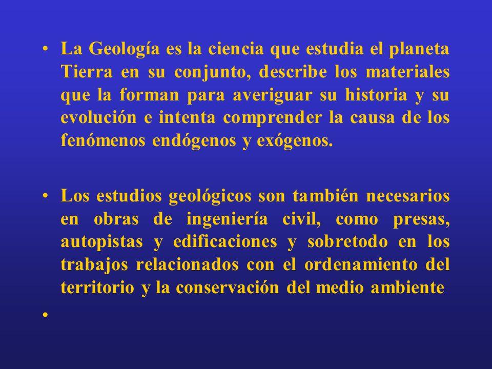 La Geología es la ciencia que estudia el planeta Tierra en su conjunto, describe los materiales que la forman para averiguar su historia y su evolución e intenta comprender la causa de los fenómenos endógenos y exógenos.