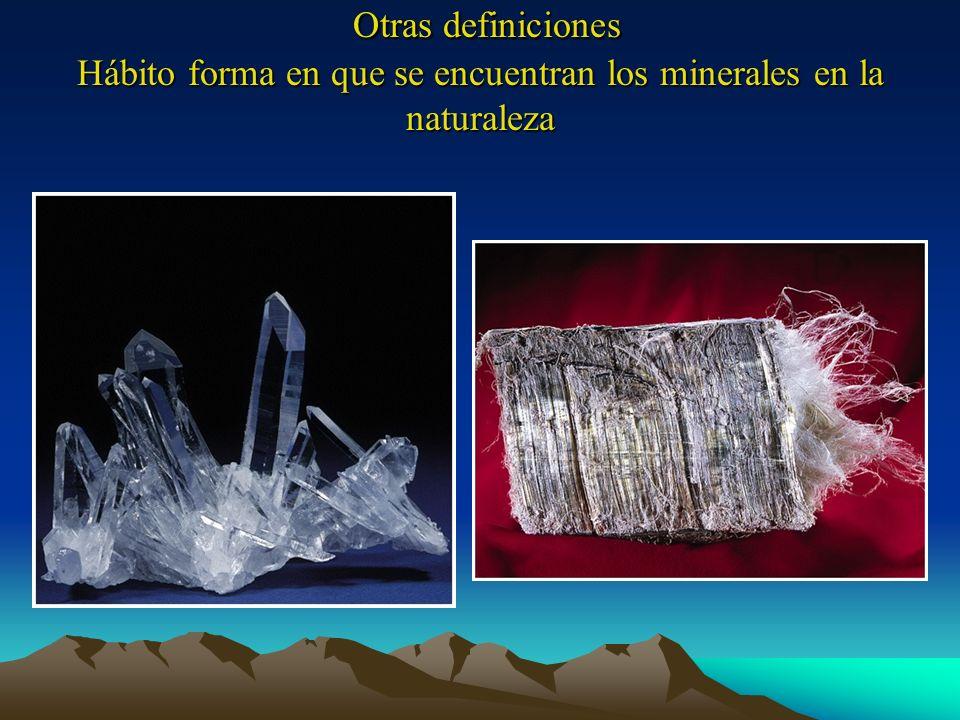 Otras definiciones Hábito forma en que se encuentran los minerales en la naturaleza
