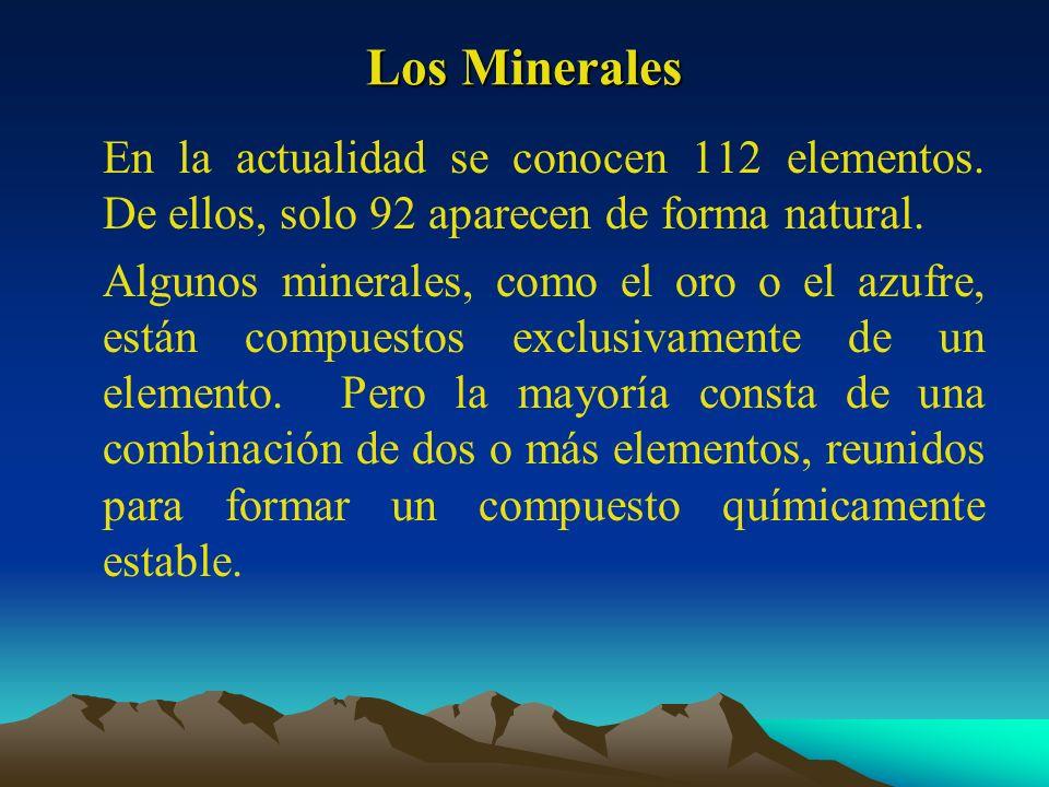 Los Minerales En la actualidad se conocen 112 elementos. De ellos, solo 92 aparecen de forma natural.