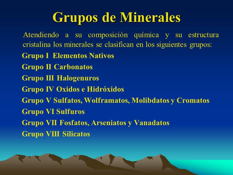 Grupos de Minerales Atendiendo a su composición química y su estructura cristalina los minerales se clasifican en los siguientes grupos: