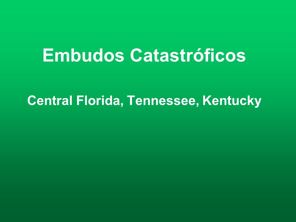 Embudos Catastróficos Central Florida, Tennessee, Kentucky
