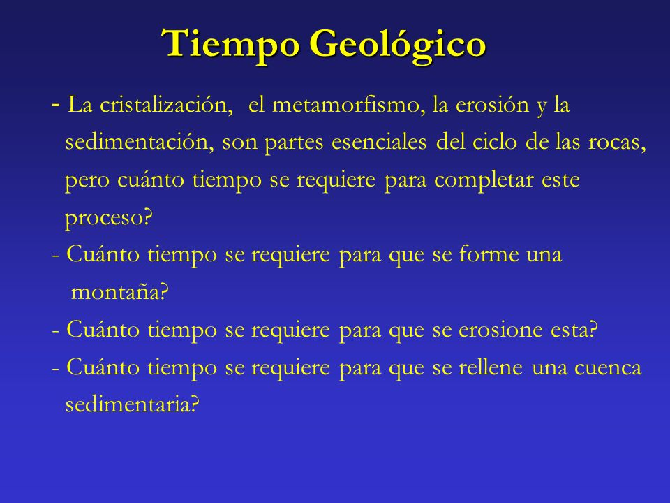 Tiempo Geológico La cristalización, el metamorfismo, la erosión y la