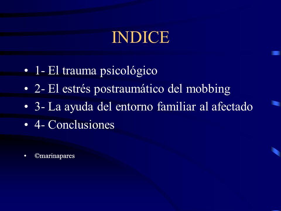 INDICE 1- El trauma psicológico 2- El estrés postraumático del mobbing