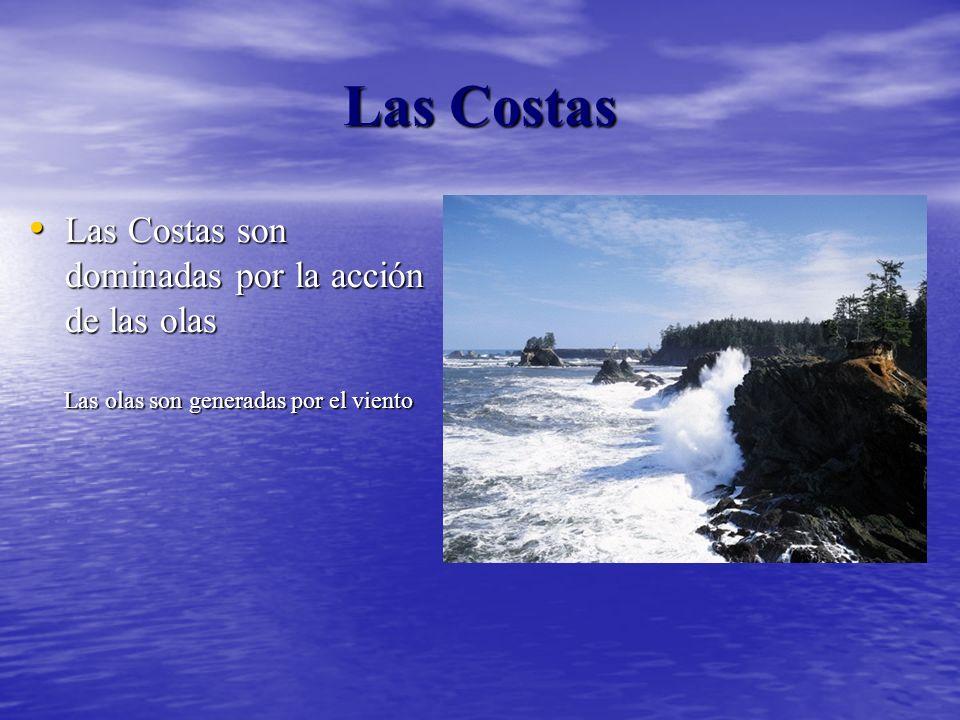 Las Costas Las Costas son dominadas por la acción de las olas Las olas son generadas por el viento.