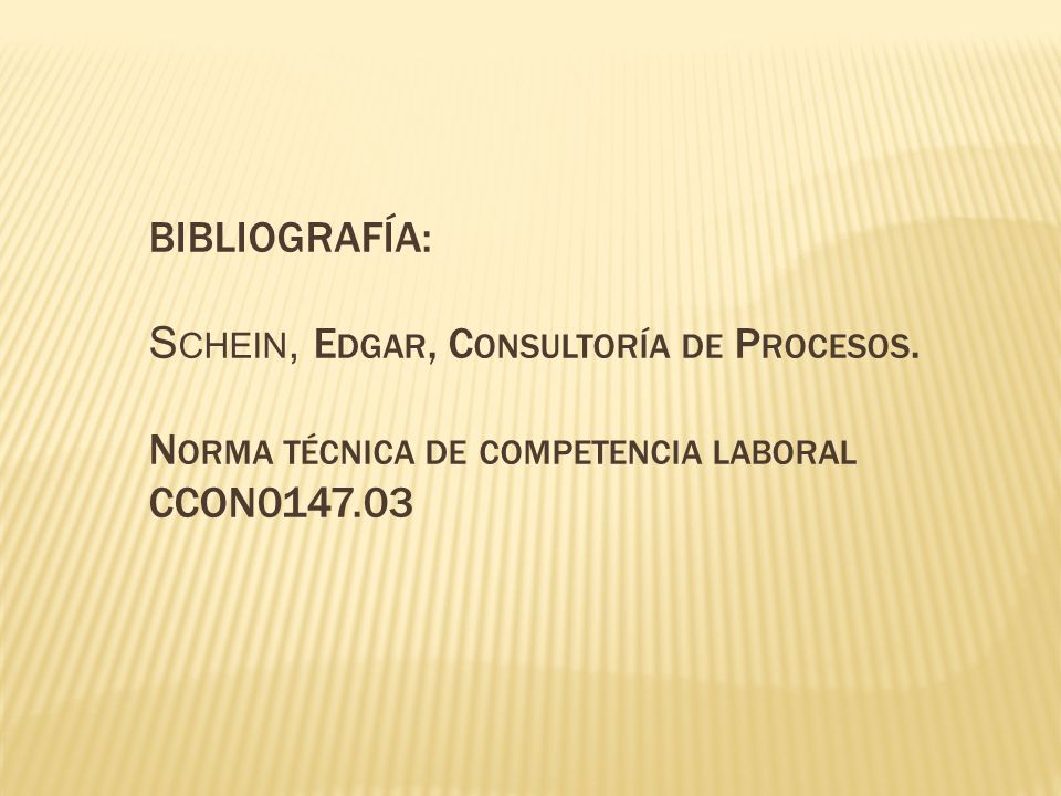 BIBLIOGRAFÍA:Schein, Edgar, Consultoría de Procesos.