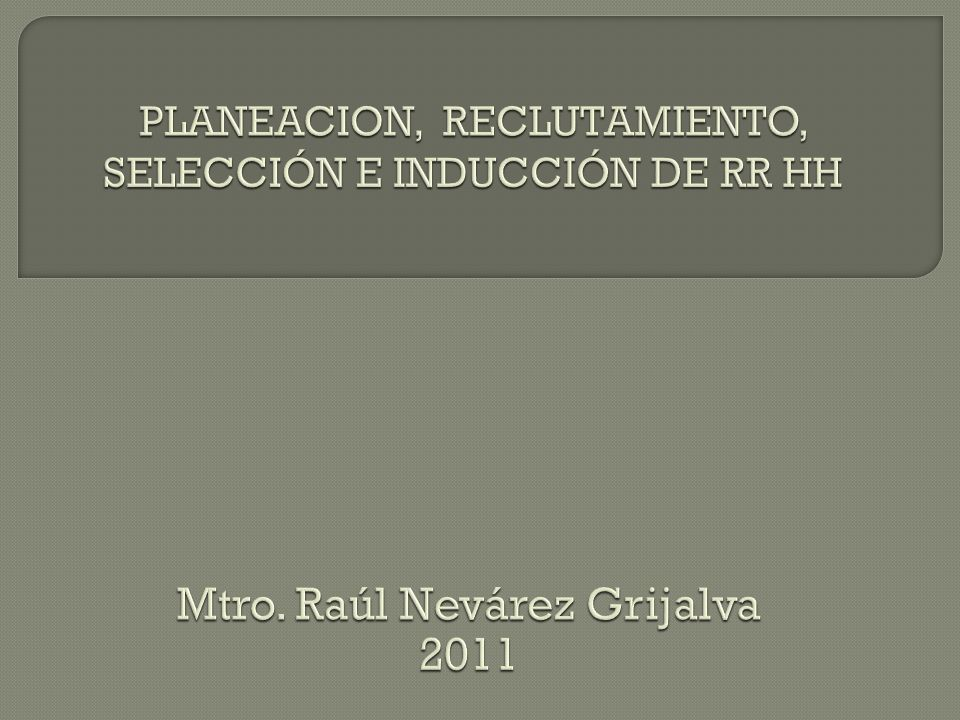 PLANEACION, RECLUTAMIENTO, SELECCIÓN E INDUCCIÓN DE RR HH