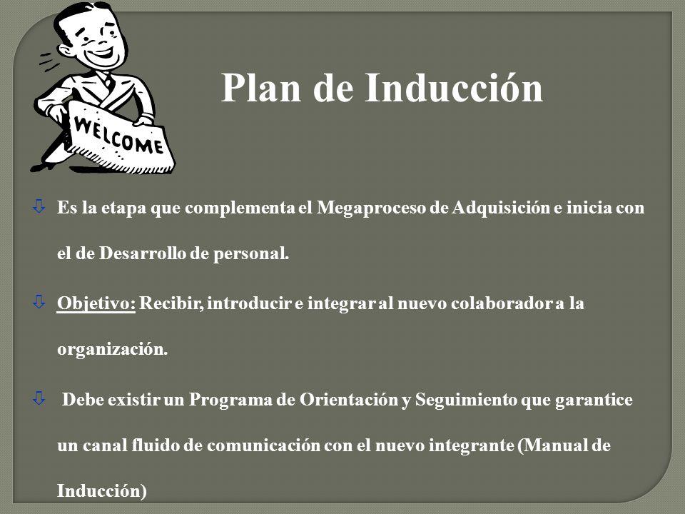 Plan de Inducción Es la etapa que complementa el Megaproceso de Adquisición e inicia con el de Desarrollo de personal.