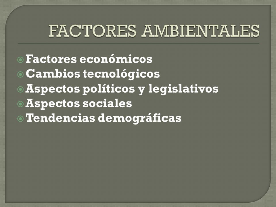 FACTORES AMBIENTALES Factores económicos Cambios tecnológicos