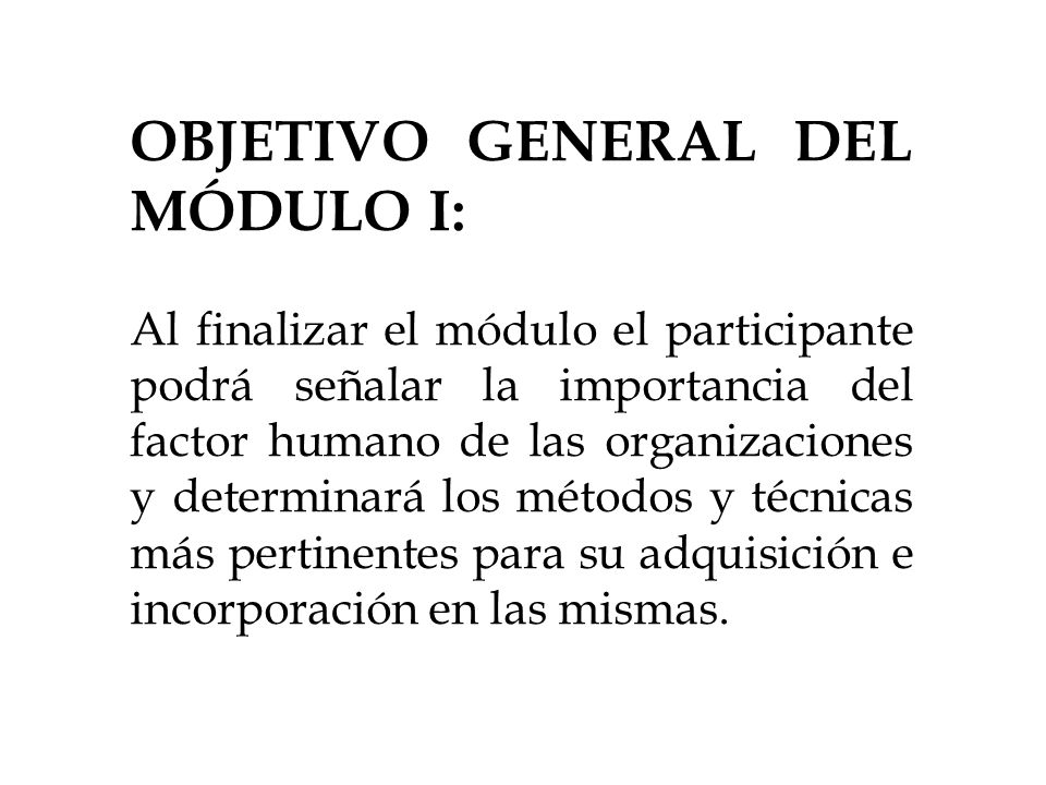 OBJETIVO GENERAL DEL MÓDULO I: