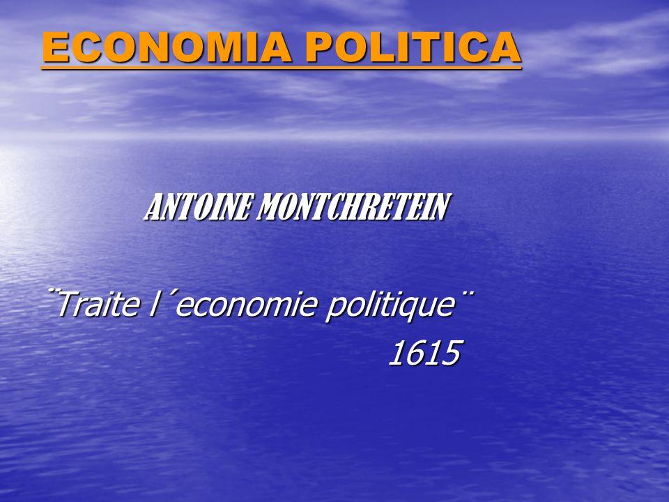 ECONOMIA POLITICA ¨Traite l´economie politique¨ 1615