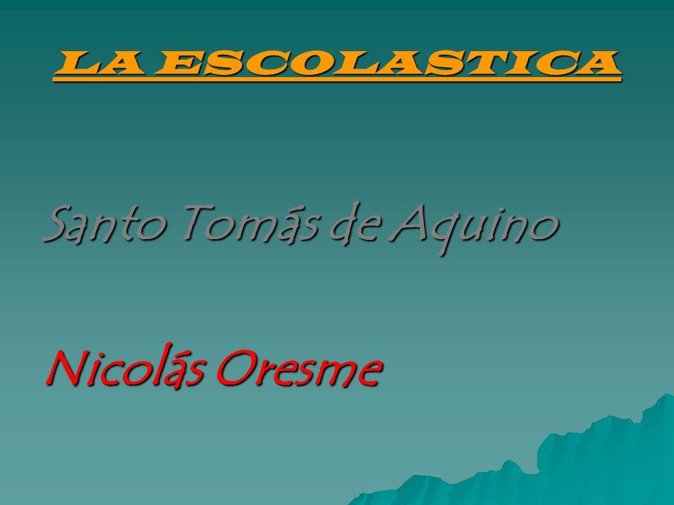 LA ESCOLASTICA Santo Tomás de Aquino Nicolás Oresme