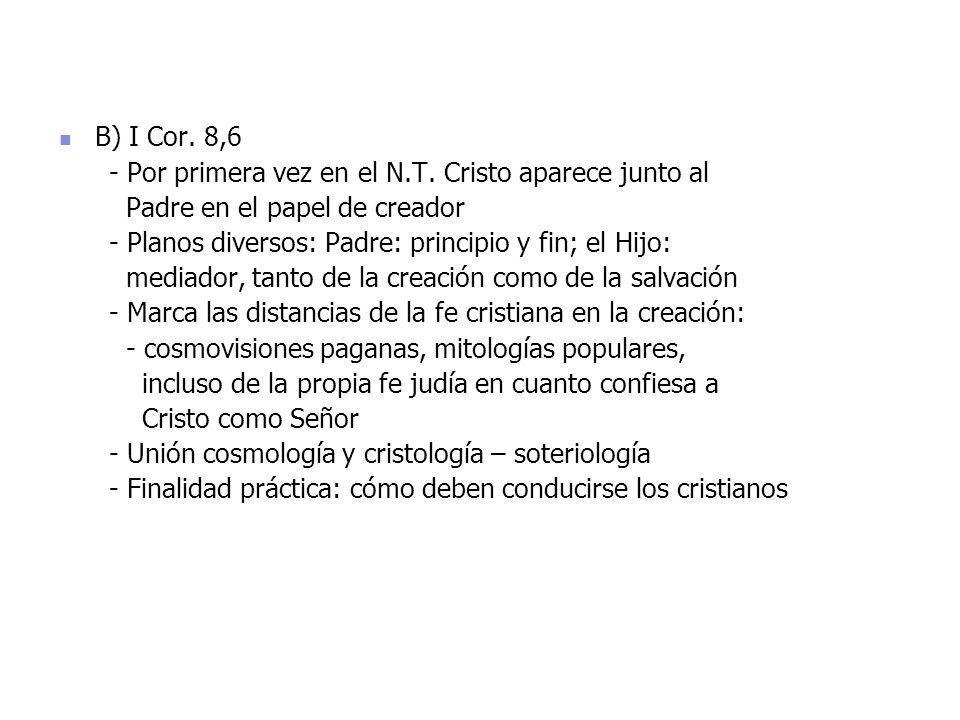 B) I Cor. 8,6 - Por primera vez en el N.T. Cristo aparece junto al. Padre en el papel de creador.