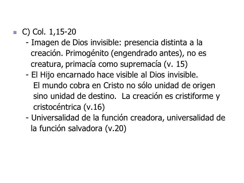 C) Col. 1,15-20 - Imagen de Dios invisible: presencia distinta a la. creación. Primogénito (engendrado antes), no es.