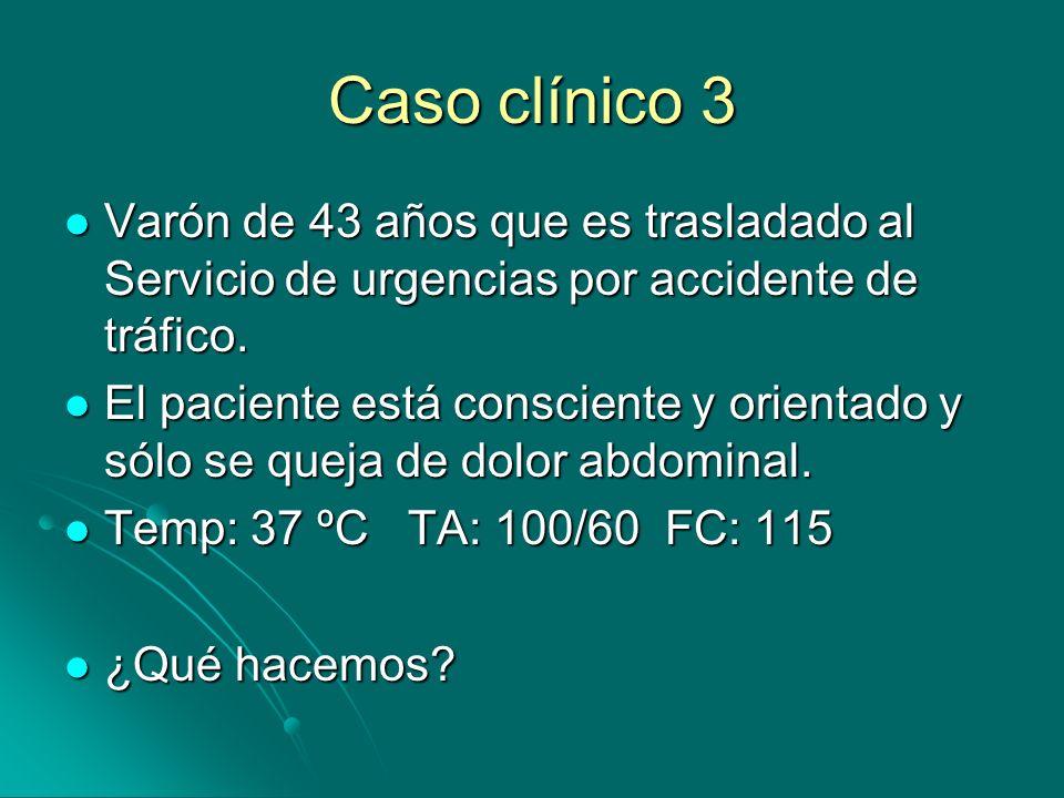 Caso clínico 3 Varón de 43 años que es trasladado al Servicio de urgencias por accidente de tráfico.