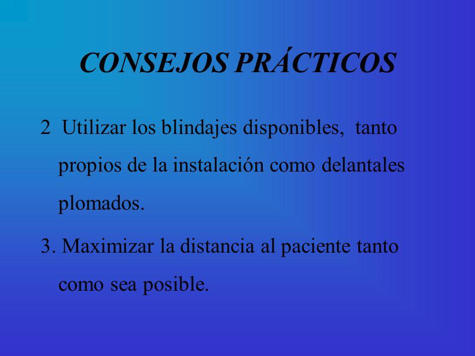 CONSEJOS PRÁCTICOS 2 Utilizar los blindajes disponibles, tanto propios de la instalación como delantales plomados.