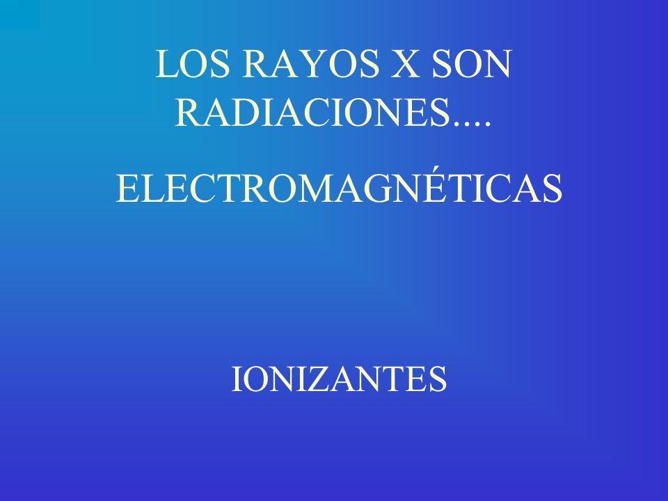 LOS RAYOS X SON RADIACIONES....