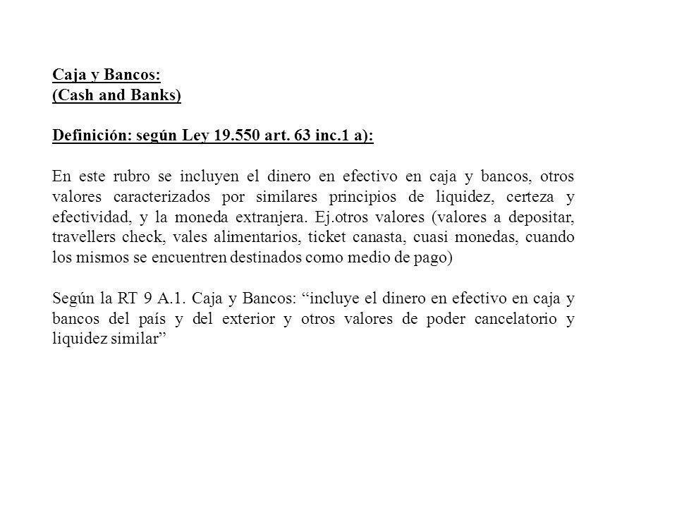 Caja y Bancos: (Cash and Banks) Definición: según Ley 19.550 art. 63 inc.1 a):