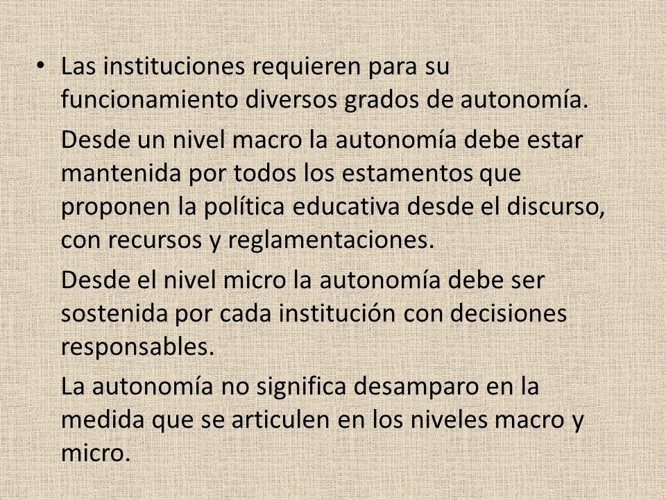 Las instituciones requieren para su funcionamiento diversos grados de autonomía.