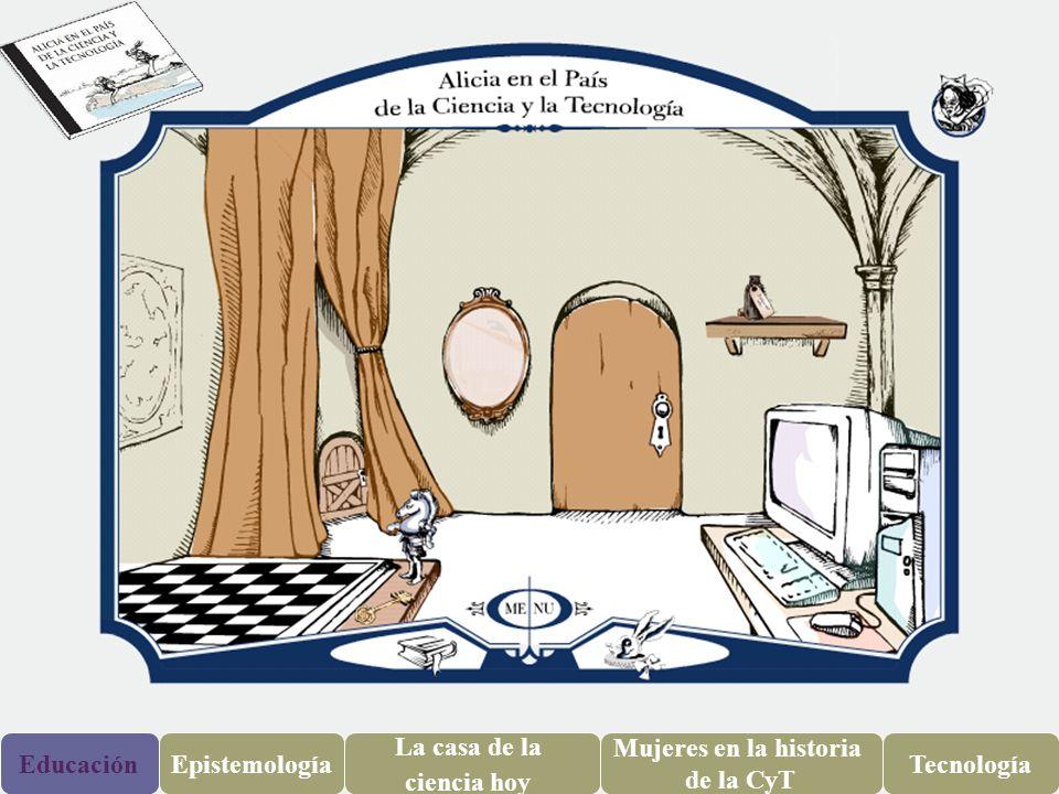 Educación Epistemología La casa de la ciencia hoy Mujeres en la historia de la CyT Tecnología