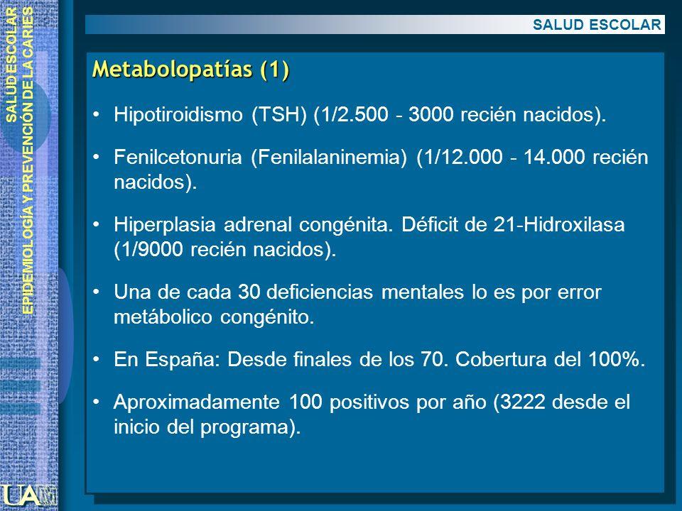 SALUD ESCOLAR Metabolopatías (1) Hipotiroidismo (TSH) (1/2.500 - 3000 recién nacidos).