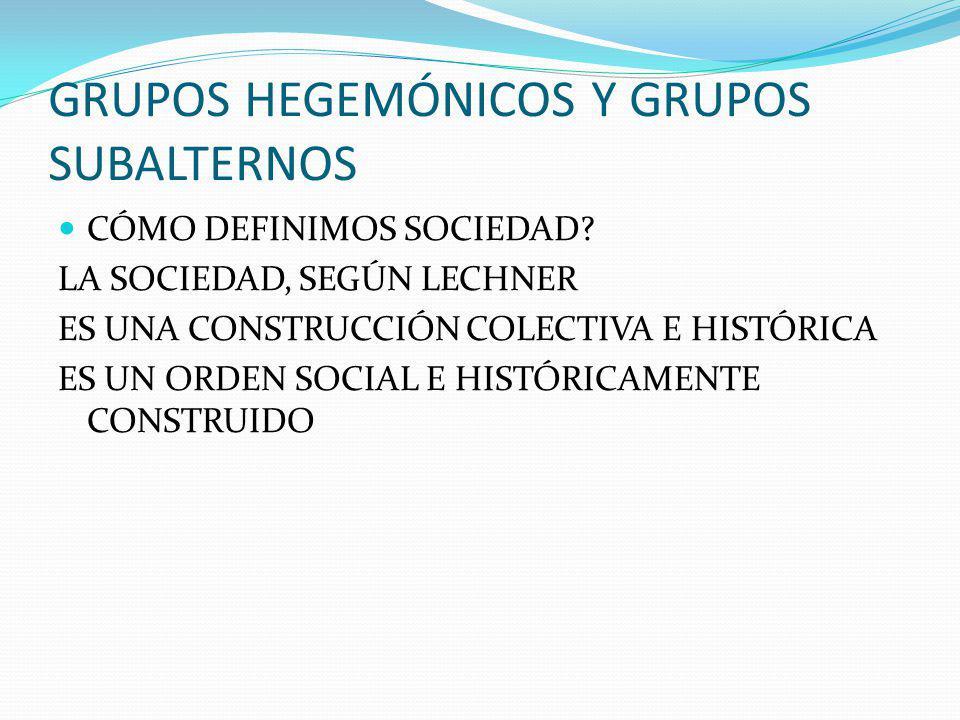 GRUPOS HEGEMÓNICOS Y GRUPOS SUBALTERNOS