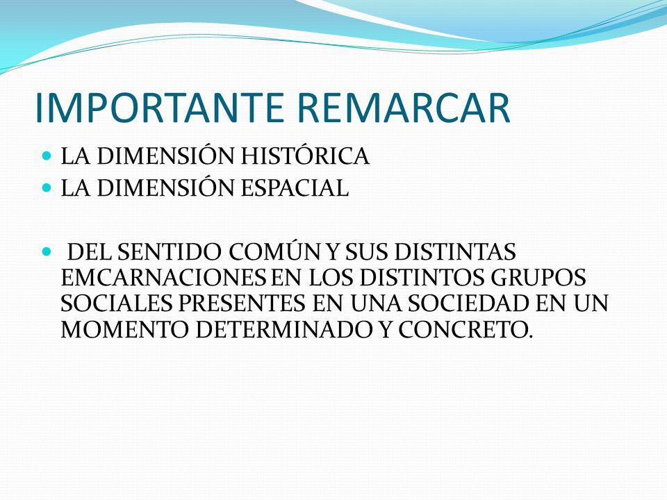 IMPORTANTE REMARCAR LA DIMENSIÓN HISTÓRICA LA DIMENSIÓN ESPACIAL