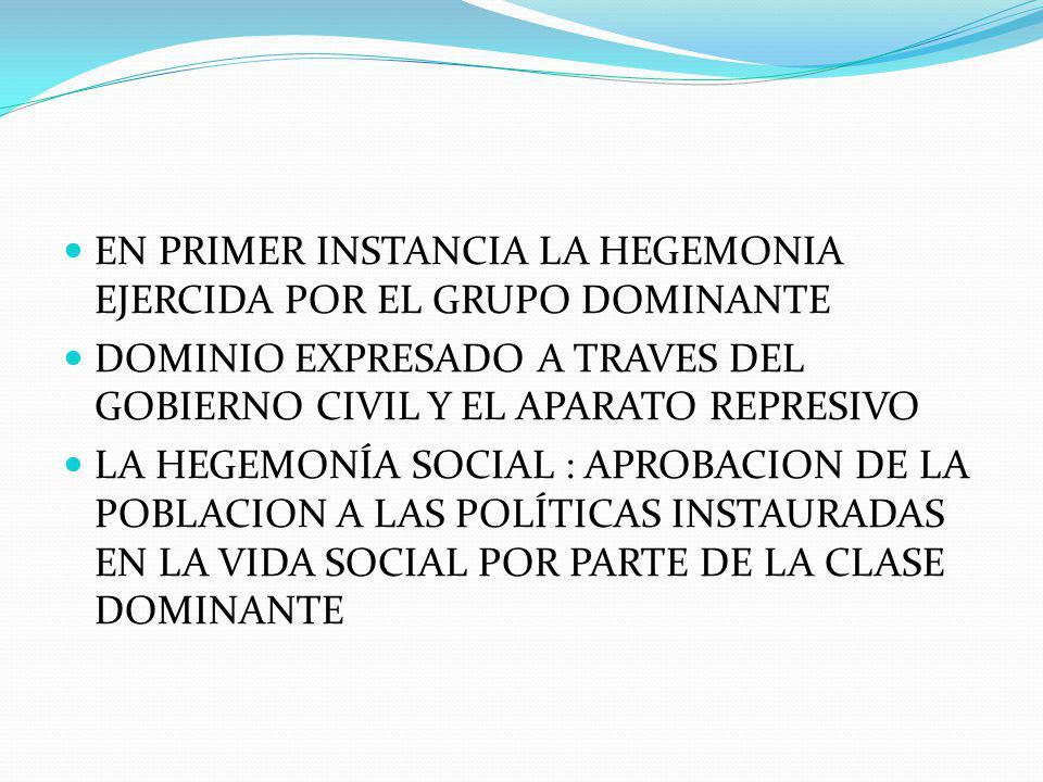 EN PRIMER INSTANCIA LA HEGEMONIA EJERCIDA POR EL GRUPO DOMINANTE