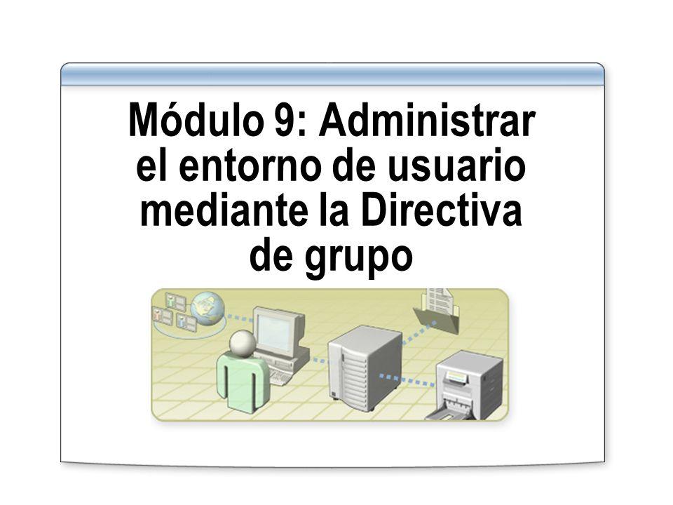 Módulo 9: Administrar el entorno de usuario mediante la Directiva de grupo