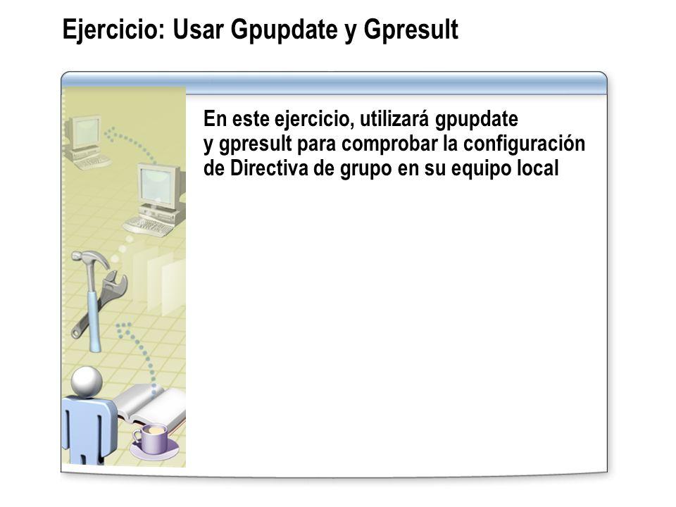 Ejercicio: Usar Gpupdate y Gpresult