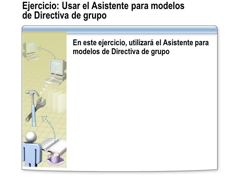 Ejercicio: Usar el Asistente para modelos de Directiva de grupo