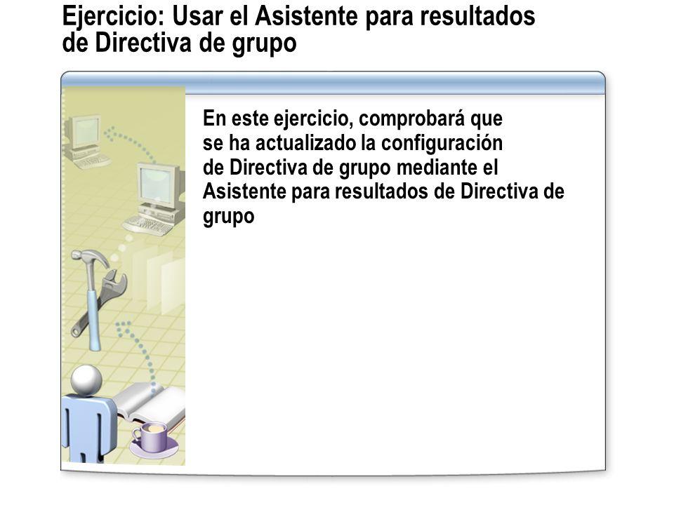 Ejercicio: Usar el Asistente para resultados de Directiva de grupo