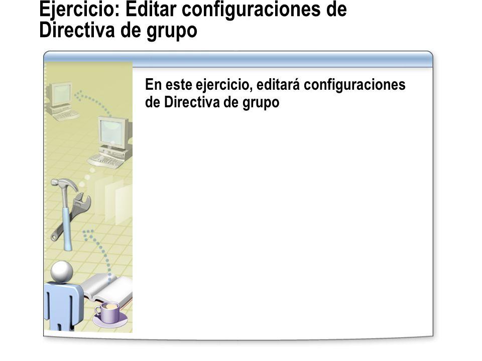 Ejercicio: Editar configuraciones de Directiva de grupo