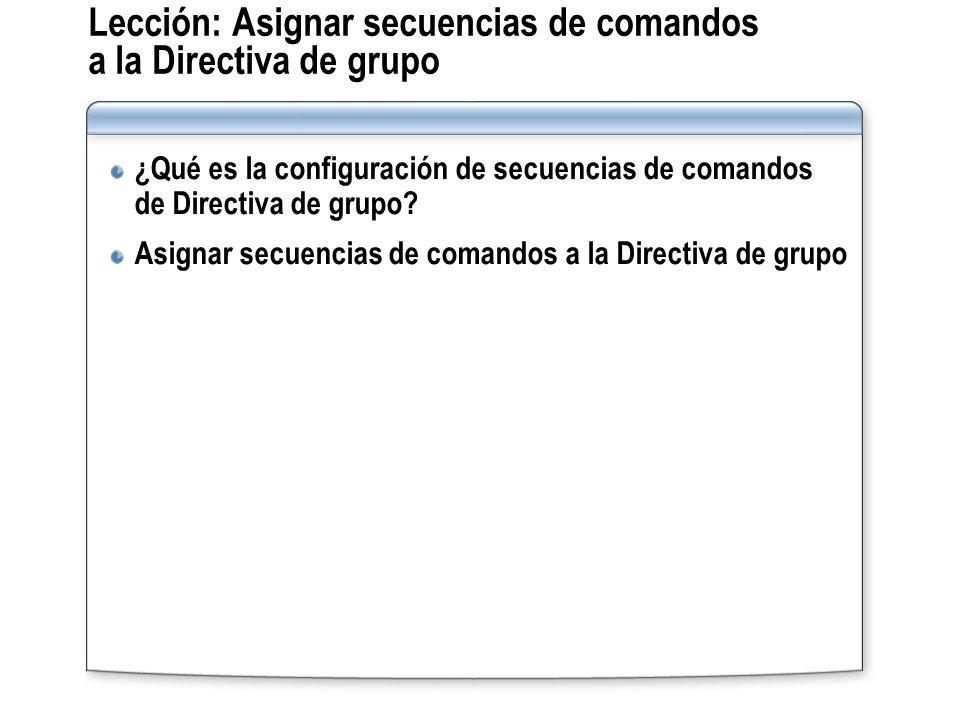 Lección: Asignar secuencias de comandos a la Directiva de grupo