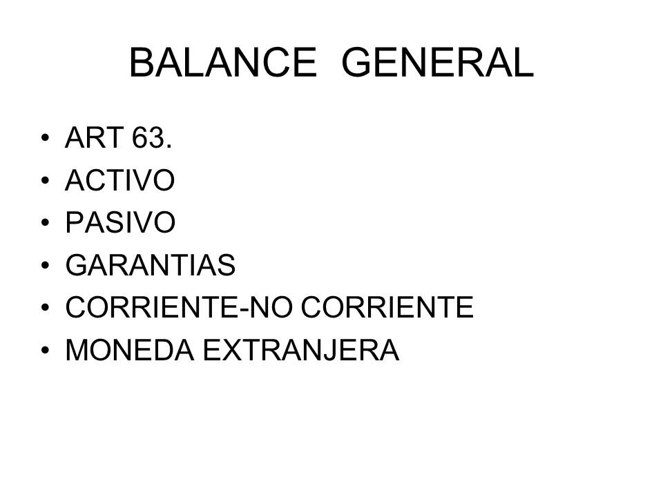 BALANCE GENERAL ART 63. ACTIVO PASIVO GARANTIAS CORRIENTE-NO CORRIENTE