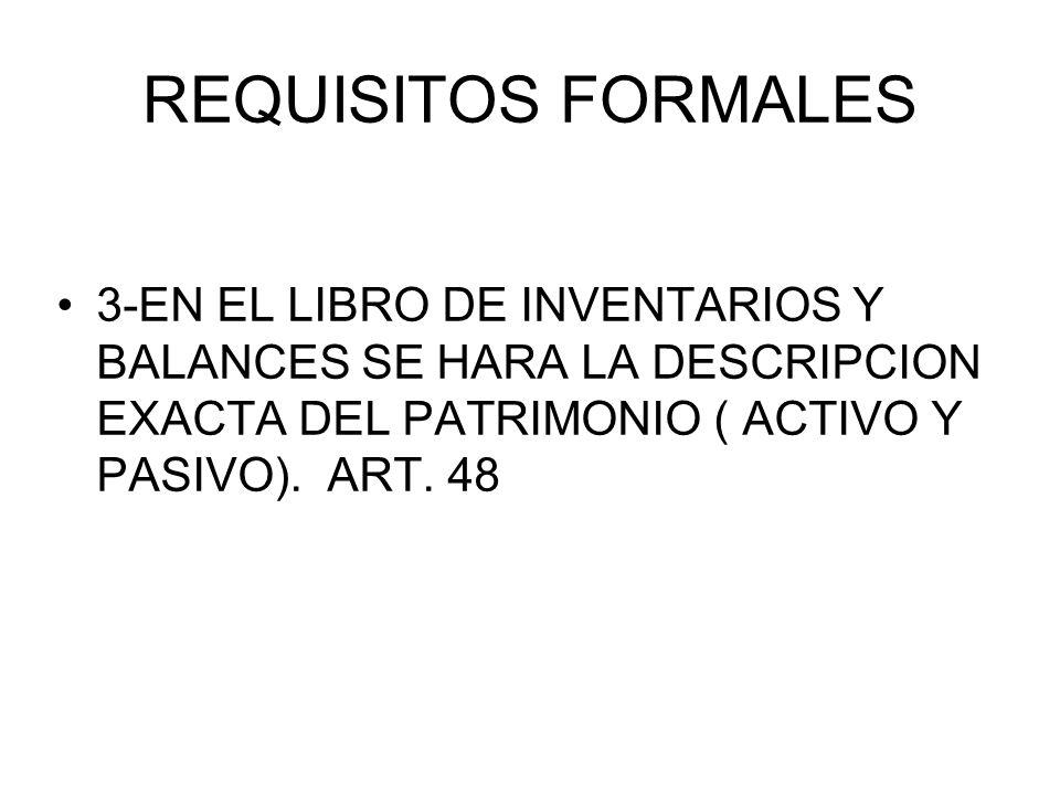 REQUISITOS FORMALES 3-EN EL LIBRO DE INVENTARIOS Y BALANCES SE HARA LA DESCRIPCION EXACTA DEL PATRIMONIO ( ACTIVO Y PASIVO).