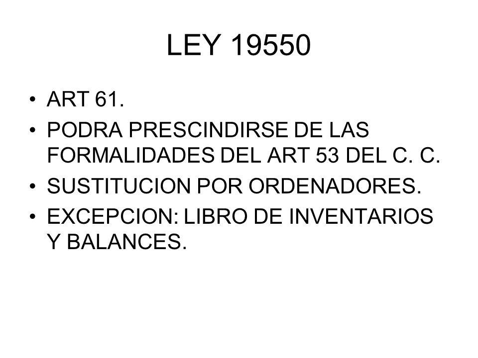 LEY 19550 ART 61. PODRA PRESCINDIRSE DE LAS FORMALIDADES DEL ART 53 DEL C. C. SUSTITUCION POR ORDENADORES.