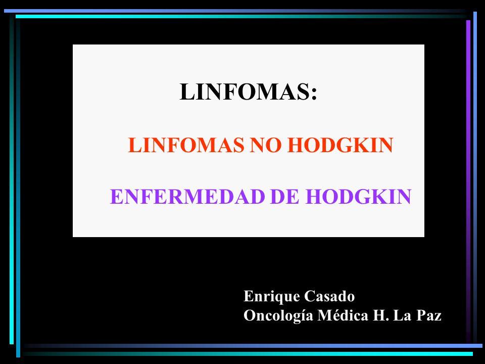 LINFOMAS: LINFOMAS NO HODGKIN ENFERMEDAD DE HODGKIN Enrique Casado