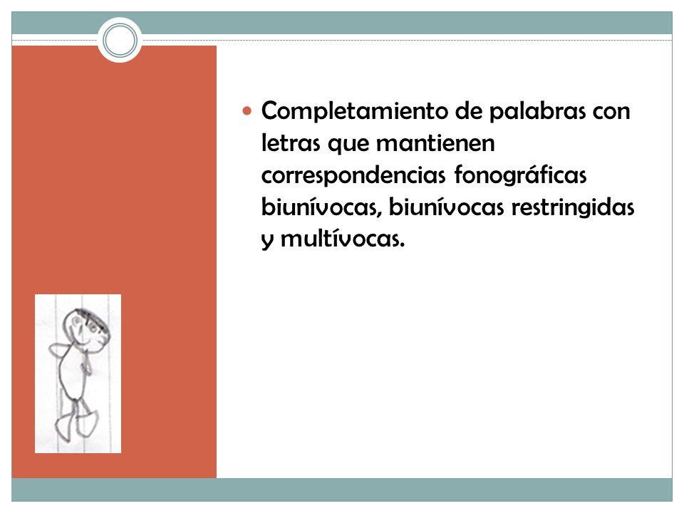 Completamiento de palabras con letras que mantienen correspondencias fonográficas biunívocas, biunívocas restringidas y multívocas.