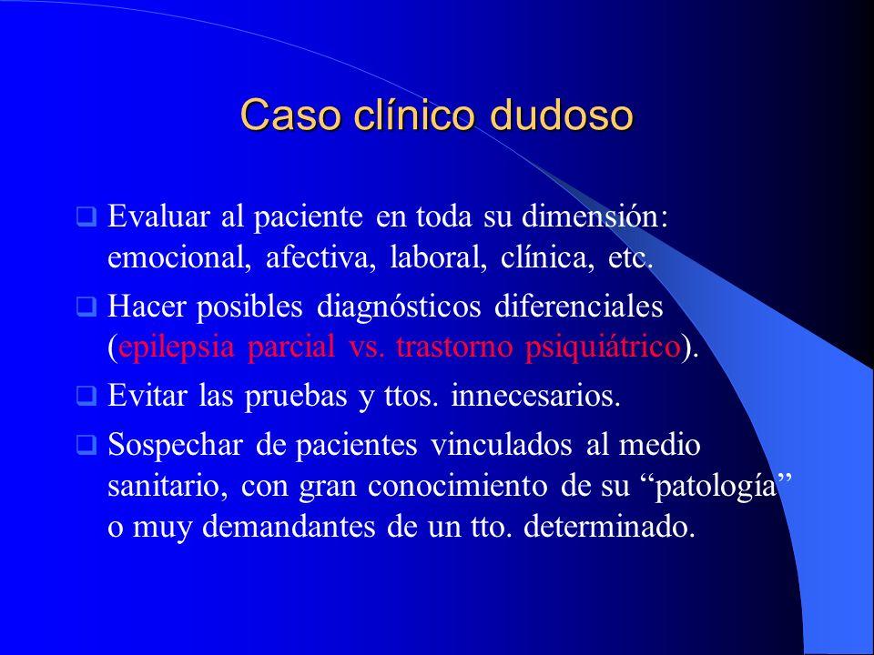 Caso clínico dudosoEvaluar al paciente en toda su dimensión: emocional, afectiva, laboral, clínica, etc.