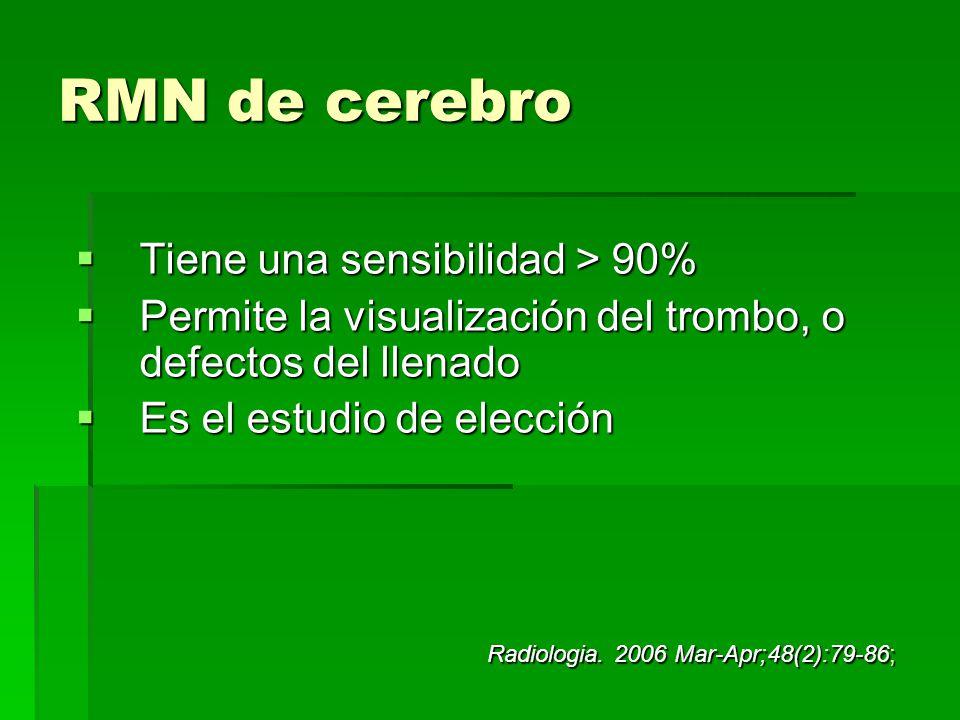 RMN de cerebro Tiene una sensibilidad > 90%