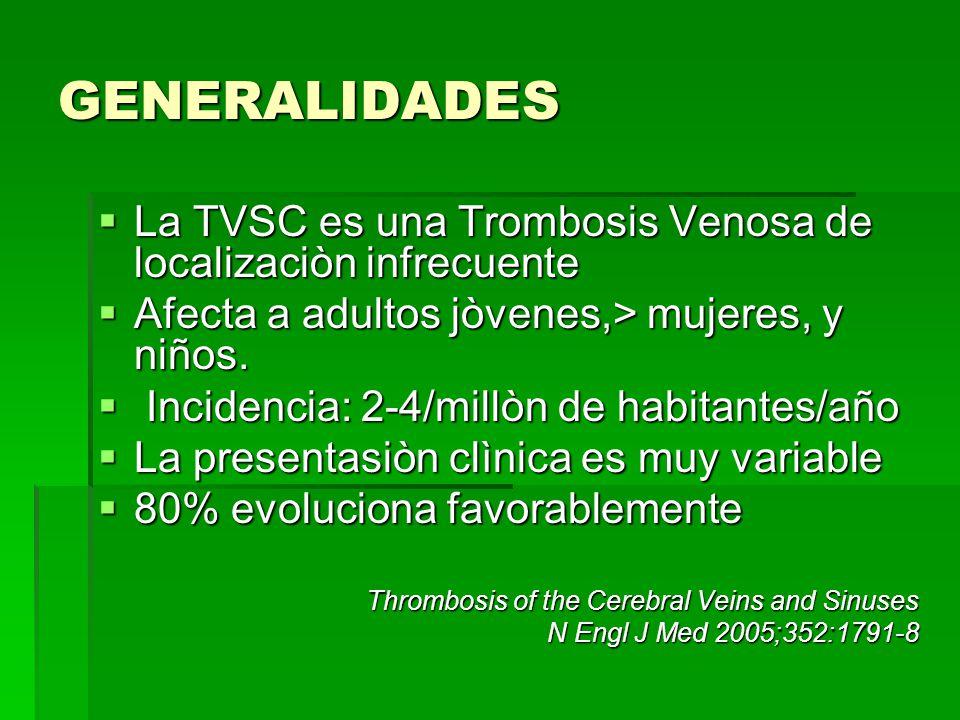 GENERALIDADES La TVSC es una Trombosis Venosa de localizaciòn infrecuente. Afecta a adultos jòvenes,> mujeres, y niños.