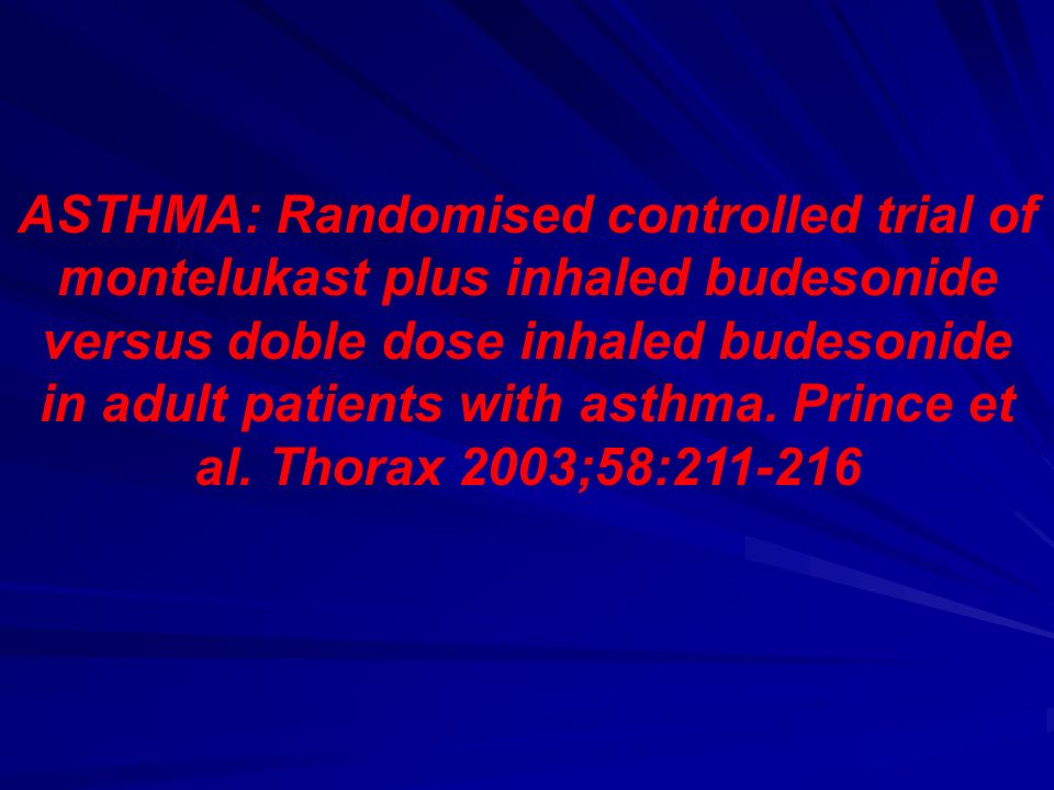 ASTHMA: Randomised controlled trial of montelukast plus inhaled budesonide versus doble dose inhaled budesonide in adult patients with asthma.