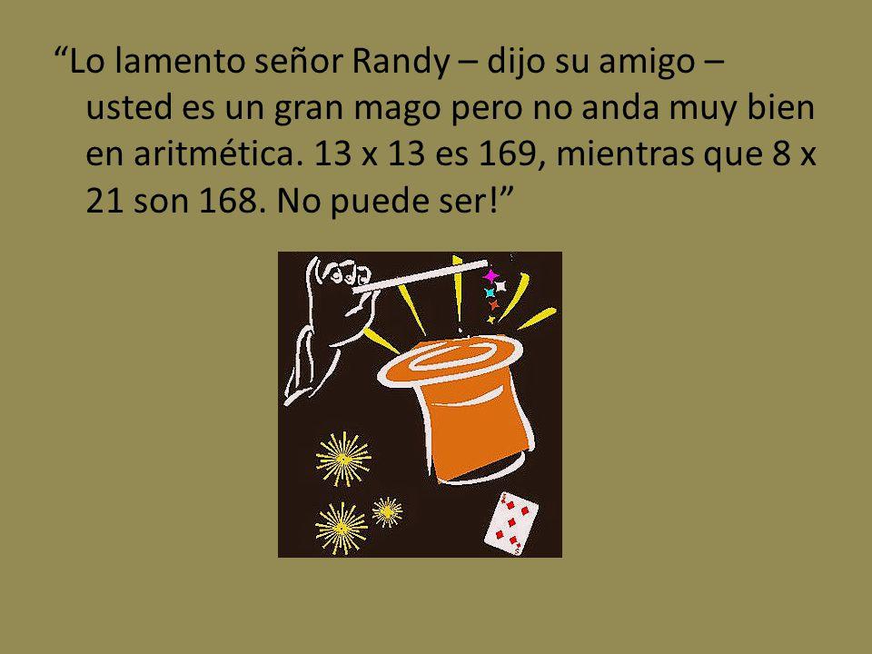 Lo lamento señor Randy – dijo su amigo – usted es un gran mago pero no anda muy bien en aritmética.